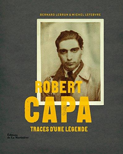 Robert Capa : traces d'une légende / Bernard Lebrun & Michel Lefebvre ; en collaboration avec Bernard Matussière.- Paris : Éditions de La Martinière , DL 2011, cop. 2011