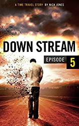 Downstream - Episode 5: A time travel story (English Edition)