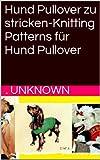 Hund Pullover zu stricken-Knitting Patterns für Hund Pullover