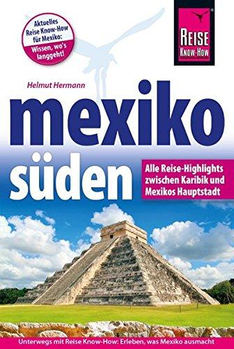 Preisvergleich Produktbild Mexiko Süden - Alle Reise-Highlights zwischen Karibik und Mexikos Hauptstatdt (Reiseführer)