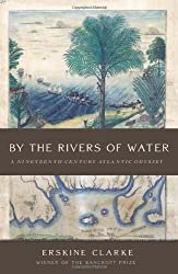 By the Rivers of Water: A Nineteenth-Century Atlantic Odyssey by Erskine Clarke (2013-10-08)