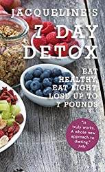 Jacqueline's 7 Day Detox: Eat Healthy, Eat Light, Lose up to 7 Pounds (Healthy Diet Recipes) (English Edition)
