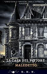 La casa del pittore maledetto: Una storia horror di fantasmi, ladri e vendette personali