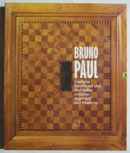 Bruno Paul. Deutsche Raumkunst und Architektur zwischen Jugendstil und Moderne