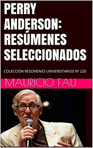 PERRY ANDERSON: RESÚMENES SELECCIONADOS: COLECCIÓN RESÚMENES UNIVERSITARIOS Nº 220 por Mauricio Fau
