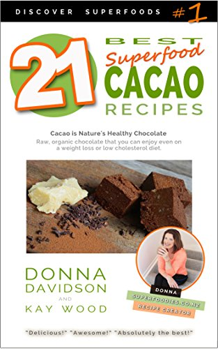 21 Best Superfood Cacao Recipes - Discover Superfoods #1: Cacao is Nature's healthy and delicious superfood chocolate you can enjoy even on a weight loss or low cholesterol diet! (English Edition)