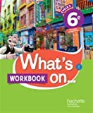What's on... anglais cycle 3 / 6e - Cahier, cahier d'exercices, cahier d'activités, TP