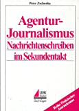 Agenturjournalismus. Nachrichtenschreiben im Sekundentakt