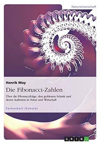 Die Fibonacci-Zahlen. Ãœber die Fibonaccifolge, den goldenen Schnitt und deren Auftreten in Natur und Wirtschaft by Henrik May (2013-08-05)