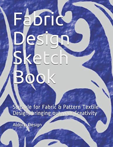 Fabric Design Sketch Book: Suitable for  Fabric & Pattern Textile Design, bringing out your Creativity