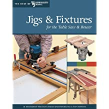Jigs & Fixtures for the Table Saw & Router: Get the Most from Your Tools with Shop Projects from Woodworking's Top Experts (Best of The Woodworker's Journal) (English Edition)