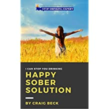 Happy Sober Solution: The Easy Step by Step Escape From Problem Drinking (English Edition)