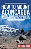 How To Mount Aconcagua: A Mostly Serious Guide to Climbing the Tallest Mountain Outside the Himalayas (Mostly Serious Guides)