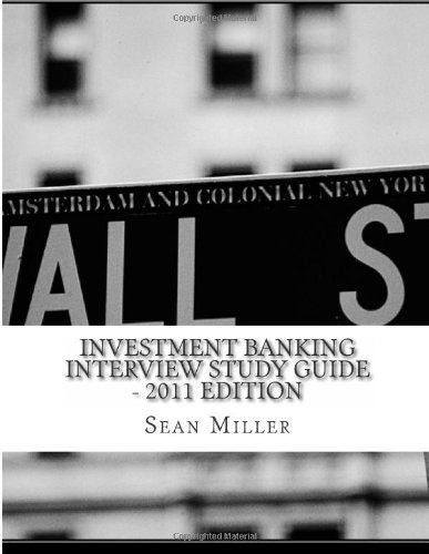 Investment Banking Interview Study Guide - 2011 edition