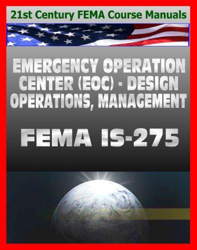 Télécharger des livres au format pdf 21st Century FEMA Course Manuals - Emergency Operation Center (EOC) Design, Operations, Management (IS-275) Policies, Procedures, Glossary, Guide (English Edition) PDF B0047743S2