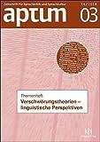 Aptum - Zeitschrift für Sprachkritik und Sprachkultur: Verschwörungstheorien ? linguistische Perspektiven -