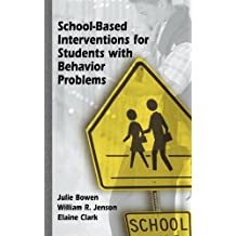 School-Based Interventions for Students with Behavior Problems by Bowen, Julie, Jenson, William R., Clark, Elaine (2003) Hardcover