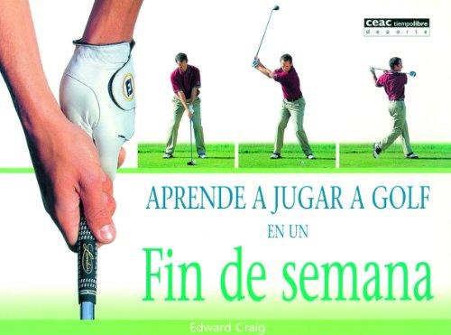 Aprende a jugar a golf en un fin de semana (Deportes) por Edward Craig