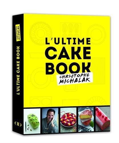 L'ultime cake book, Christophe Michalak par From Alain Ducasse