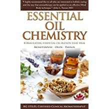 ESSENTIAL OIL CHEMISTRY - FORMULATING ESSENTIAL OIL BLENDS THAT HEAL: MONOTERPENE - OXIDE - PHENOL (Healing with Essential Oil) (English Edition)
