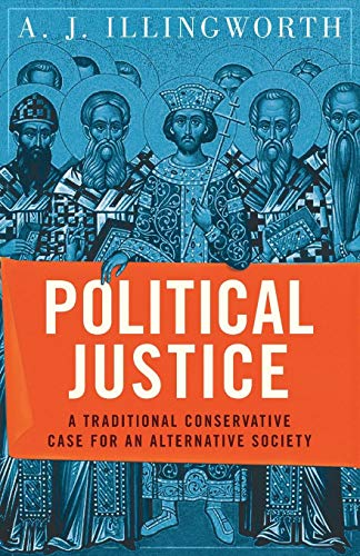 Political Justice: A Traditional Conservative Case for an Alternative Society por Alexander J. Illingworth