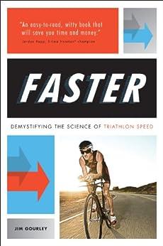 FASTER: Demystifying the Science of Triathlon Speed par [Gourley, Jim]