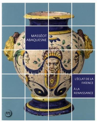 Masséot Abaquesne : L'éclat de la faïence à la Renaissance par Thierry Crépin-Leblond, Aurélie Gerbier, Pauline Madinier-Duée, Collectif