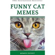 FUNNY CAT MEMES: Funny Cat Memes: (Cat Jokes, Cat Memes, Funny Memes & Funny Stuff For Feline Fans) (English Edition)