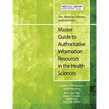 The Medical Library Association's Master Guide to Authoritative Information Resources in the Health Sciences by Laurie Thompson (2013-05-31)