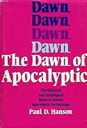 Dawn of Apocalyptic: Historical and Sociological Roots of Jewish Apocalyptic