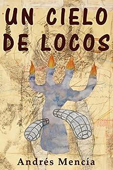 Un cielo de locos: (Larga primavera de 2003) (Spanish Edition) par [Mencía, Andrés]