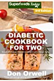 Diabetic Cookbook For Two: Over 290 Diabetes Type-2 Quick & Easy Gluten Free Low Cholesterol Whole Foods Recipes full of Antioxidants & ... For Two Natural Weight Loss Transformation)