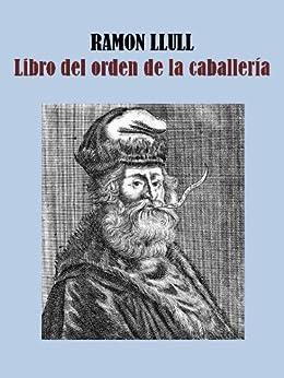 LIBRO DEL ORDEN DE LA CABALLERIA eBook: RAMON LLULL