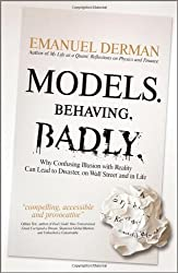 Models.Behaving.Badly: Why Confusing Illusion with Reality Can Lead to Disaster, on Wall Street and in Life by Emanuel Derman (2011-11-08)