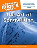 The Complete Idiot's Guide to the Art of Songwriting (Idiot's Guides) Original edition by Kelly, Casey, Hodge, David (2011) Paperback