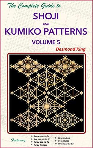 The Complete Guide to Shoji and Kumiko Patterns Volume 5 (English Edition) por Desmond King