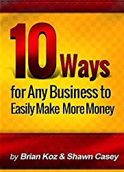 10 Ways For Any Business To Easily Make More Money! (English Edition)