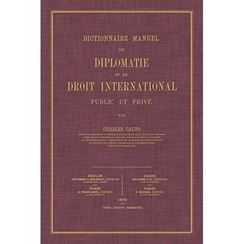 Dictionnaire Manuel de Diplomatie et de Droit International Public et Prive (French Edition) by Carlos Calvo (2009-01-30)