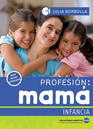 Profesión mamá: Infancia (Biblioteca Julia Borbolla)