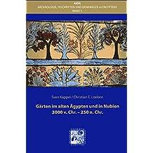 Gärten im alten Ägypten und in Nubien 2000 v.Chr. - 250 n.Chr. (Architektur, Inschriften und Denkmäler Altägyptens)
