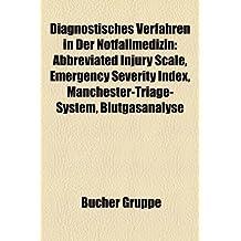Diagnostisches Verfahren in Der Notfallmedizin: Abbreviated Injury Scale, Emergency Severity Index, Manchester-Triage-System, Blutgasanalyse