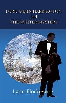 LORD JAMES HARRINGTON AND THE WINTER MYSTERY (Lord James Harrington Mysteries Book 1) by [Florkiewicz, Lynn]