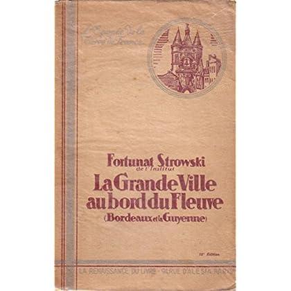 La grande ville au bord du fleuve. (Bordeaux et la Guyenne) (Histoire, Gironde, Sud-Ouest) 1932.