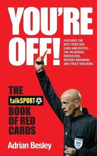 You're Off!: The TalkSport Book of Red Cards by Besley, Adrian, talkSPORT published by Simon & Schuster Ltd (2012)