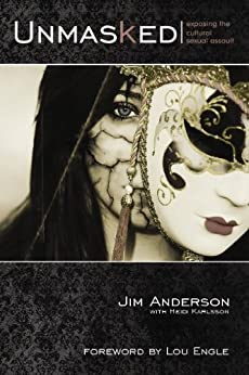 Unmasked: Exposing the Cultural Sexual Assualt (English Edition) von [Anderson, Jim]