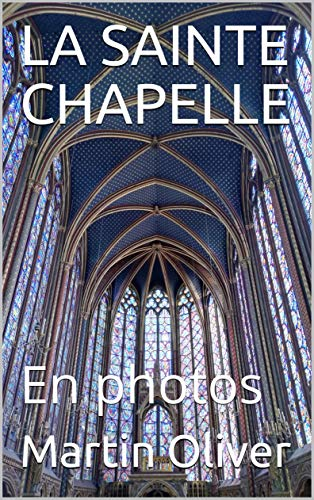 Couverture du livre LA SAINTE CHAPELLE: En photos (Architecture Gothique t. 1)