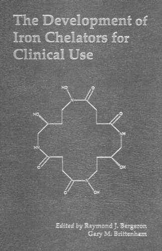The Development of Iron Chelators for Clinical Use by Raymond J. Bergeron (1993-12-06)