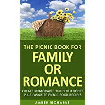 The Picnic Book for Family or Romance: Create Memorable Times Outdoors Plus Favorite Picnic Food Recipes (English Edition)