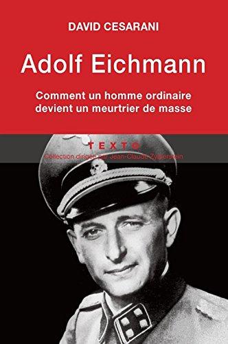 Adolf Eichmann : Comment un homme ordinaire devient un meurtrier de masse