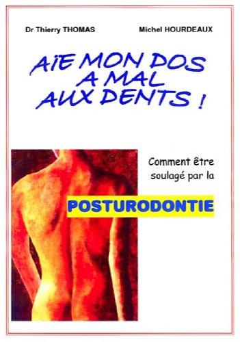 Aïe, mon dos a mal aux dents !: Comment être soulagé par la posturodontie (Une autre vision de la dentisterie t. 1)